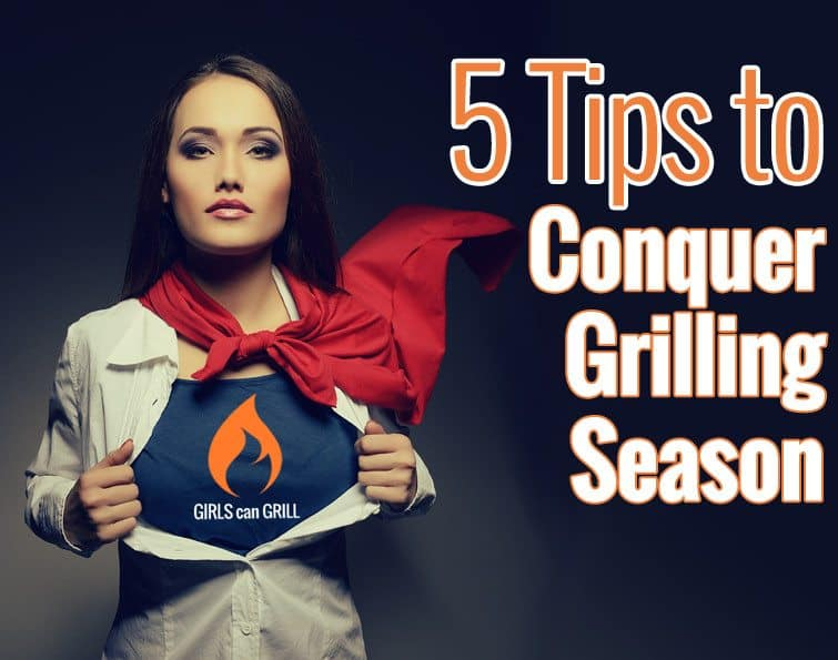 5 Tips to Conquer Grilling Season
